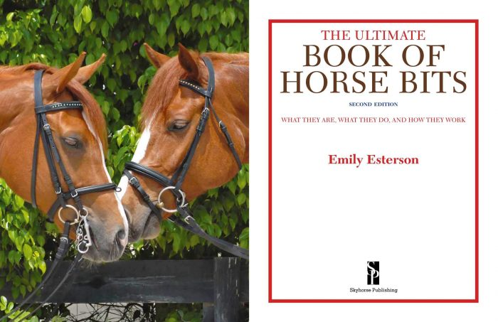 The Ultimate Book of Horse Bits What They Are What They Do and How They Work